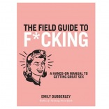 The Field Guide To Fucking